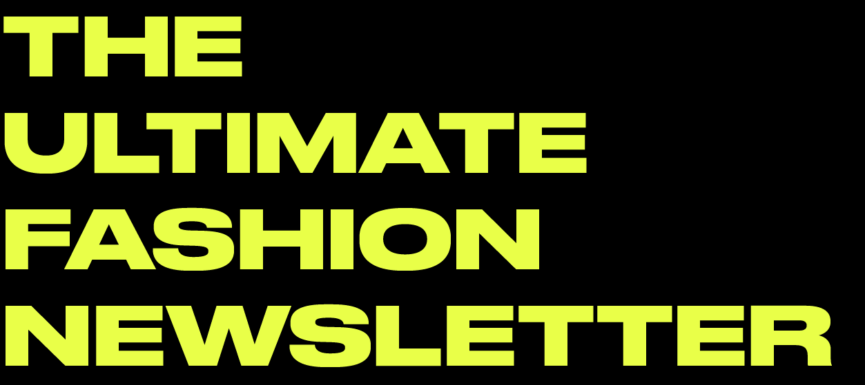 The ultimate fashion newsletter